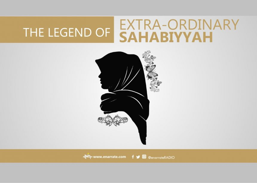 THE LEGEND OF EXTRA-ORDINARY SAHABIYYAH