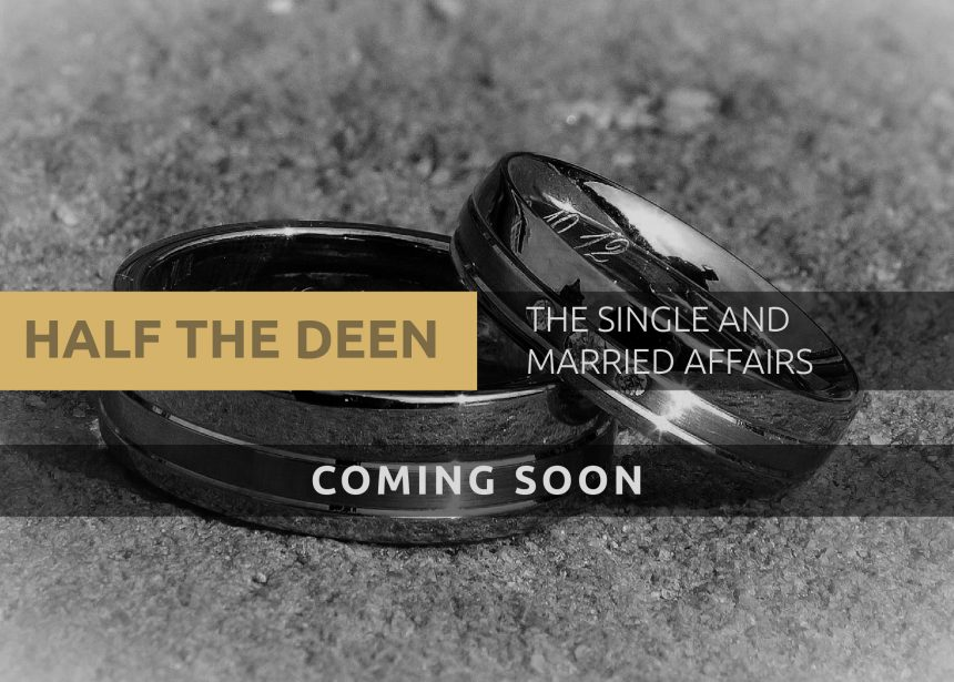 HALF THE DEEN – THE SINGLES & MARRIED AFFAIR